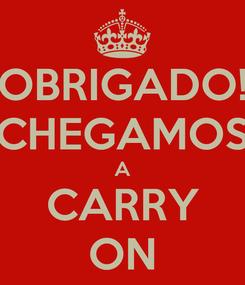 Poster: OBRIGADO! CHEGAMOS A CARRY ON