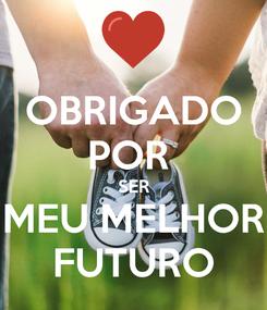 Poster: OBRIGADO POR  SER MEU MELHOR FUTURO