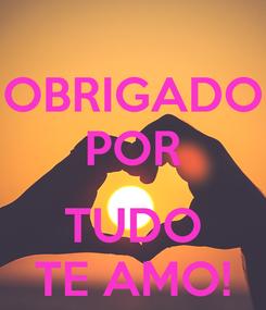 Poster: OBRIGADO POR  TUDO TE AMO!