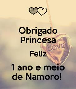 Poster: Obrigado Princesa Feliz 1 ano e meio de Namoro!