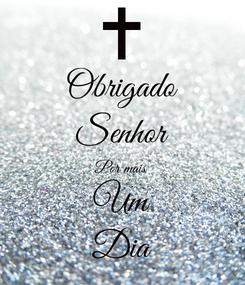Poster: Obrigado Senhor Por mais Um Dia