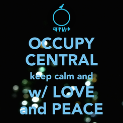 Poster: OCCUPY CENTRAL keep calm and w/ LOVE and PEACE