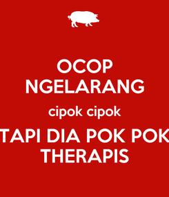 Poster: OCOP NGELARANG cipok cipok TAPI DIA POK POK THERAPIS
