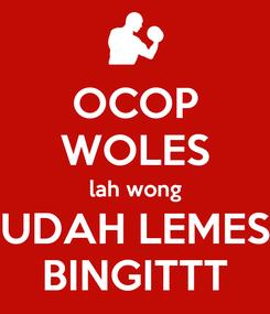 Poster: OCOP WOLES lah wong UDAH LEMES BINGITTT
