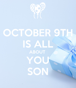 Poster: OCTOBER 9TH IS ALL ABOUT  YOU SON