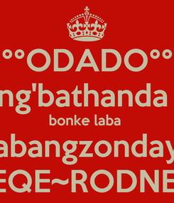 Poster: °°ODADO°° ng'bathanda  bonke laba  abangzonday JEQE~RODNEY