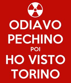 Poster: ODIAVO PECHINO POI HO VISTO TORINO