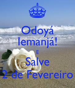 Poster: Odoyá Iemanjá! E Salve 2 de Fevereiro