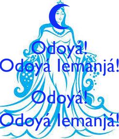 Poster: Odoyá! Odoyá Iemanjá!  Odoyá! Odoyá Iemanjá!