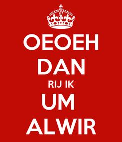 Poster: OEOEH DAN RIJ IK UM  ALWIR