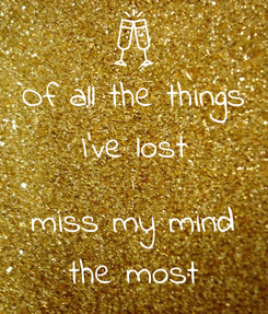 Poster: Of all the things I've lost I miss my mind the most
