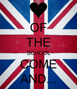 Poster: OF THE SCHOOL COME AND...