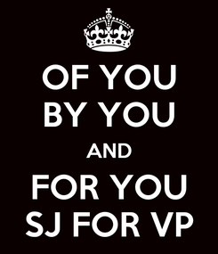 Poster: OF YOU BY YOU AND FOR YOU SJ FOR VP