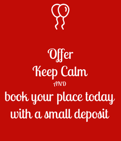 Poster: Offer Keep Calm AND book your place today with a small deposit
