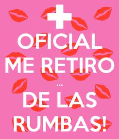 Poster: OFICIAL ME RETIRO ... DE LAS RUMBAS!