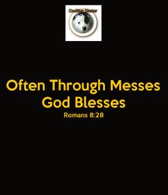 Poster: Often Through Messes God Blesses Romans 8:28