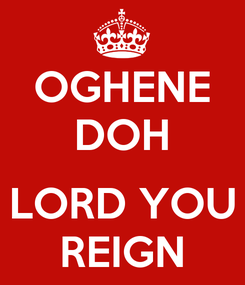 Poster: OGHENE DOH  LORD YOU REIGN