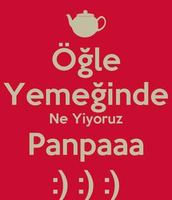Poster: Öğle Yemeğinde Ne Yiyoruz Panpaaa :) :) :)