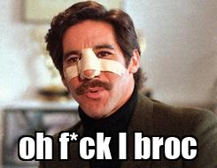 Poster:  oh f*ck I broc