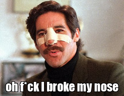 Poster:  oh f*ck I broke my nose