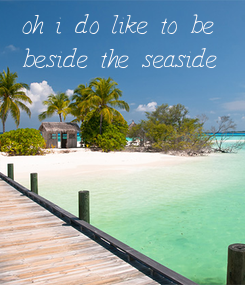 Poster: oh i do like to be beside the seaside