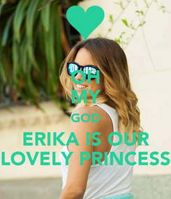 Poster: OH MY GOD ERIKA IS OUR LOVELY PRINCESS