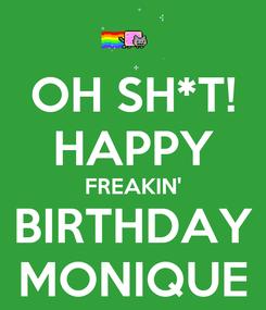 Poster: OH SH*T! HAPPY FREAKIN' BIRTHDAY MONIQUE