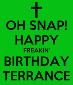 Poster: OH SNAP! HAPPY FREAKIN' BIRTHDAY TERRANCE