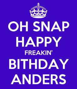 Poster: OH SNAP HAPPY FREAKIN' BITHDAY ANDERS