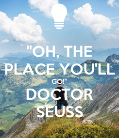 "Poster: ""OH, THE PLACE YOU'LL GO!"" DOCTOR SEUSS"