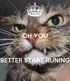 Poster: OH YOU    BETTER START RUNING