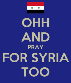 Poster: OHH AND PRAY FOR SYRIA TOO