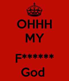 Poster: OHHH MY  F****** God