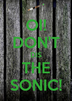 Poster: OI! DON'T DIS THE SONIC!