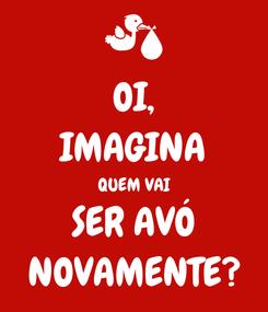 Poster: OI, IMAGINA QUEM VAI SER AVÓ NOVAMENTE?