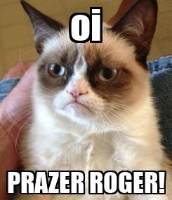 Poster: oi PRAZER ROGER!