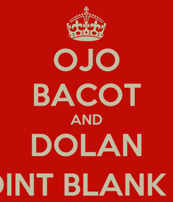 Poster: OJO BACOT AND DOLAN POINT BLANK (y)