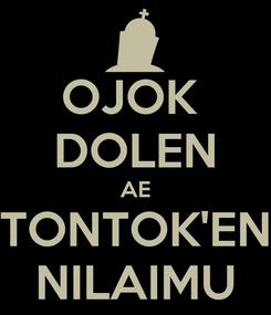 Poster: OJOK  DOLEN AE TONTOK'EN NILAIMU