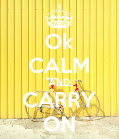Poster: Ok CALM AND CARRY ON