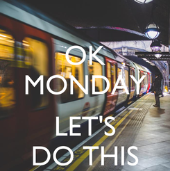 Poster: OK MONDAY  LET'S DO THIS