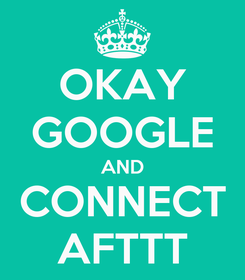Poster: OKAY GOOGLE AND CONNECT AFTTT