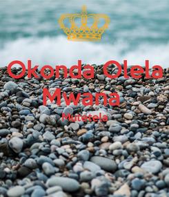 Poster: Okonda Olela Mwana  Mutetela
