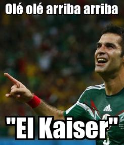 """Poster: Olé olé arriba arriba """"El Kaiser"""""""