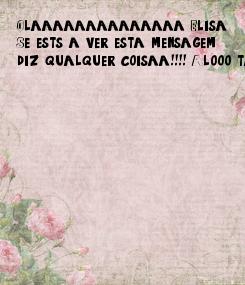 Poster: Olaaaaaaaaaaaaaa Elisa.  Se estás a ver esta mensagem  diz qualquer coisaa!!!! Alooo tas viva???