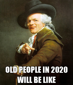 Poster:  OLD PEOPLE IN 2020 WILL BE LIKE