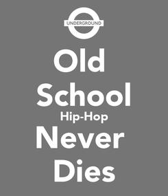 Poster: Old  School Hip-Hop Never  Dies