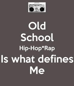 Poster: Old School Hip-Hop*Rap Is what defines Me