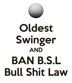Poster: Oldest Swinger AND BAN B.S.L Bull Shit Law