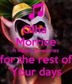 Poster: Olha  Morrice It means no worries for the rest of Your days