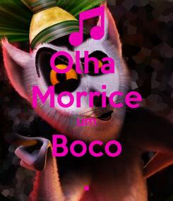 Poster: Olha  Morrice um Boco .